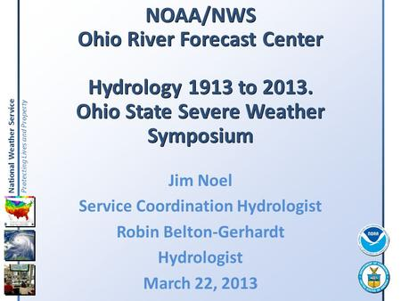 National Weather Service Protecting Lives and Property NOAA/NWS Ohio River Forecast Center Hydrology 1913 to 2013. Ohio State Severe Weather Symposium.