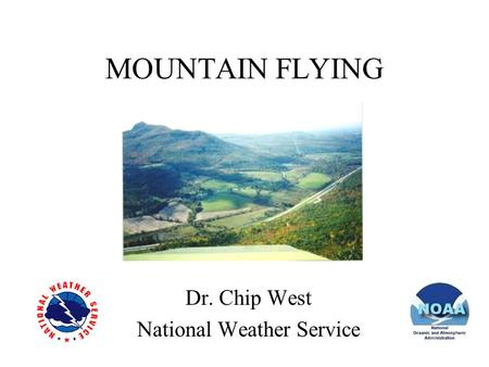 MOUNTAIN FLYING Dr. Chip West National Weather Service.