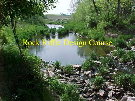 Rock Riffle Design Course. Goals of Streambank Restoration Work With Nature Reduce Sediment Protect Cropland Protect infra-structure Improve Water Quality.