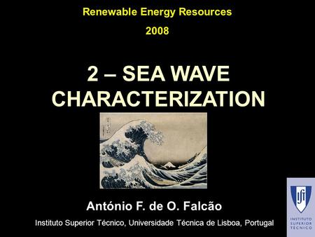 2 – SEA WAVE CHARACTERIZATION António F. de O. Falcão Instituto Superior Técnico, Universidade Técnica de Lisboa, Portugal Renewable Energy Resources 2008.