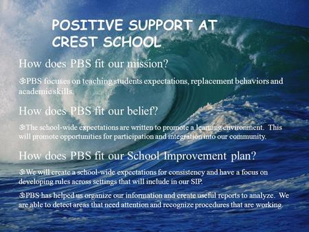 How does PBS fit our mission?  PBS focuses on teaching students expectations, replacement behaviors and academic skills. How does PBS fit our belief?