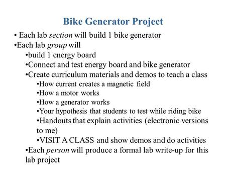 Bike Generator Project Each lab section will build 1 bike generator Each lab group will build 1 energy board Connect and test energy board and bike generator.