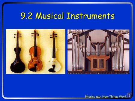 9.2 Musical Instruments. New Ideas for today Sound and waves Pitch String and wind instruments.