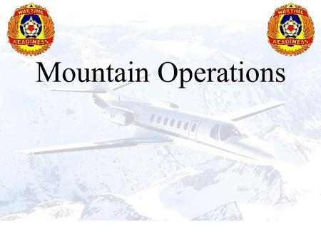 Mountain Operations. REFERENCES FM 1-202, Environmental Flight, February 1983 TC 1-218, Aircrew Training Manual Utility Aircraft, March 1993 Aircraft.