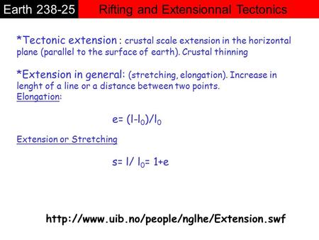 Rifting and Extensionnal TectonicsEarth 238-25 *Tectonic extension : crustal scale extension in the horizontal plane (parallel to the surface of earth).