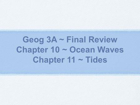 Geog 3A ~ Final Review Chapter 10 ~ Ocean Waves Chapter 11 ~ Tides.