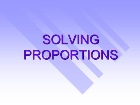 SOLVING PROPORTIONS. proportion-  Words: an equation that shows that two ratios are equivalent =, b0,d0  Symbols  Symbols: