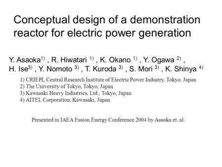 Conceptual design of a demonstration reactor for electric power generation Y. Asaoka 1), R. Hiwatari 1), K. Okano 1), Y. Ogawa 2), H. Ise 3), Y. Nomoto.