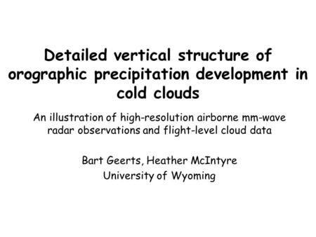 Detailed vertical structure of orographic precipitation development in cold clouds An illustration of high-resolution airborne mm-wave radar observations.