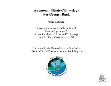 A Seasonal Nitrate Climatology For Georges Bank James J. Bisagni University of Massachusetts Dartmouth Physics Department & School for Marine Science and.