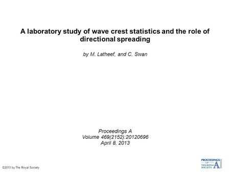 A laboratory study of wave crest statistics and the role of directional spreading by M. Latheef, and C. Swan Proceedings A Volume 469(2152):20120696 April.