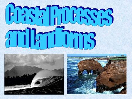 Coastal Processes and Landforms Erosional and depositional landforms of coastal areas are the result of the action of ocean waves. Erosional LandformsDepositional.