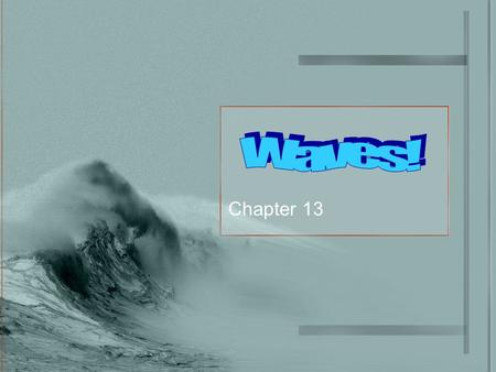 Chapter 13. 13.1 Special Wiggles – Vibrations and Waves When something moving back and forth, side to side, or up and down we say it vibrates. When that.