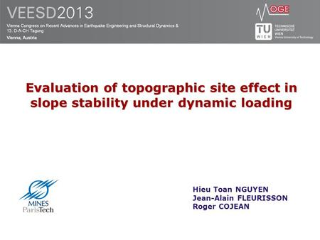 Hieu Toan NGUYEN Jean-Alain FLEURISSON Roger COJEAN Evaluation of topographic site effect in slope stability under dynamic loading.