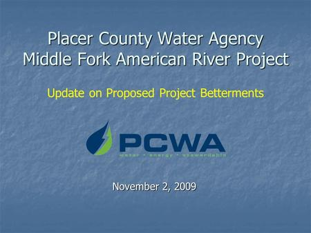 Placer County Water Agency Middle Fork American River Project Placer County Water Agency Middle Fork American River Project Update on Proposed Project.