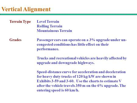 Vertical Alignment Terrain TypeLevel Terrain Rolling Terrain Mountainous Terrain GradesPassenger cars can operate on a 3% upgrade under un- congested conditions.