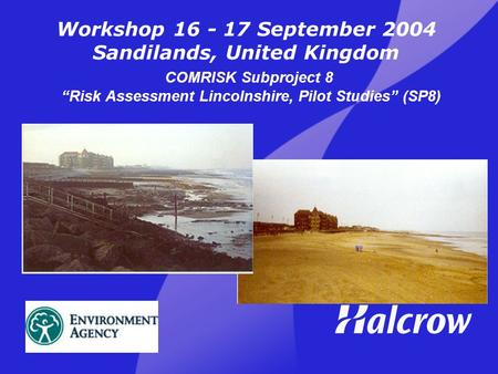 "Workshop 16 - 17 September 2004 Sandilands, United Kingdom COMRISK Subproject 8 ""Risk Assessment Lincolnshire, Pilot Studies"" (SP8)"