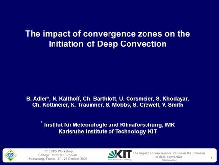7 th COPS Workshop Collège Doctoral Européen Strasbourg, France, 27 - 29 October 2008 The impact of convergence zones on the initiation of deep convection.
