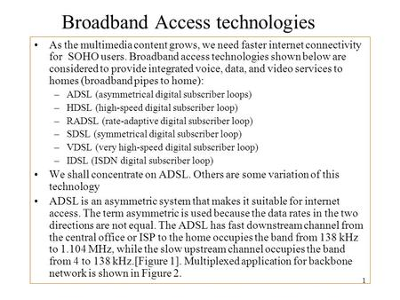1 Broadband Access technologies As the multimedia content grows, we need faster internet connectivity for SOHO users. Broadband access technologies shown.
