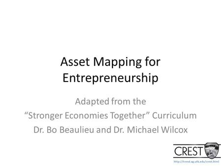 "Asset Mapping for Entrepreneurship Adapted from the ""Stronger Economies Together"" Curriculum Dr. Bo Beaulieu and Dr."