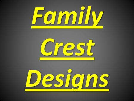 Family Crest Designs. In all ages and in all quarters of the world distinguishing symbols, or family crests have been adopted by tribes or nations, by.