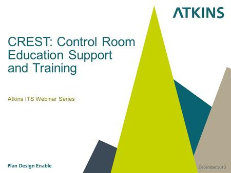 CREST: Control Room Education Support and Training Atkins ITS Webinar Series 24/7 operation December 2013.