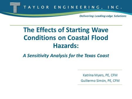 The Effects of Starting Wave Conditions on Coastal Flood Hazards: A Sensitivity Analysis for the Texas Coast Katrina Myers, PE, CFM Guillermo Simón, PE,