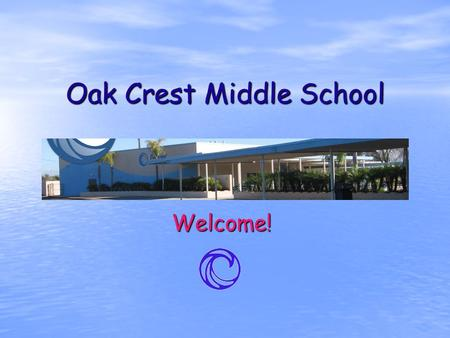 Oak Crest Middle School Welcome!. Overview Oak Crest Teachers Support Close To 90 Special Needs students in their classroom. Oak Crest Teachers Support.