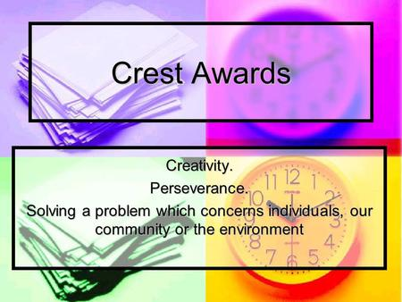 Crest Awards Creativity.Perseverance. Solving a problem which concerns individuals, our community or the environment.