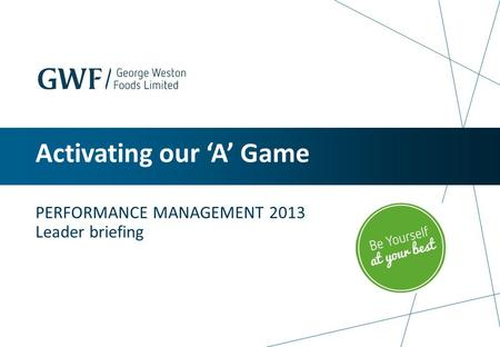 Activating our 'A' Game PERFORMANCE MANAGEMENT 2013 Leader briefing.