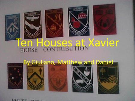 Ten Houses at Xavier By Giuliano, Matthew and Daniel.