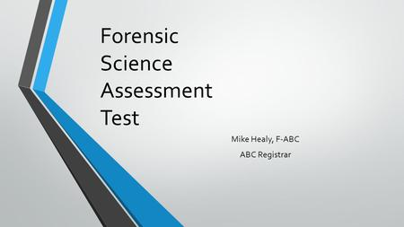 Forensic Science Assessment Test Mike Healy, F-ABC ABC Registrar.