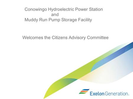 Conowingo Hydroelectric Power Station and Muddy Run Pump Storage Facility Welcomes the Citizens Advisory Committee.
