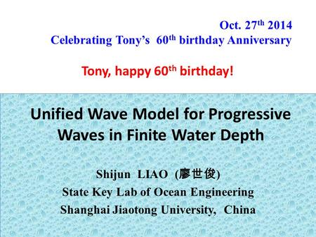 Unified Wave Model for Progressive Waves in Finite Water Depth Shijun LIAO ( 廖世俊 ) State Key Lab of Ocean Engineering Shanghai Jiaotong University, China.