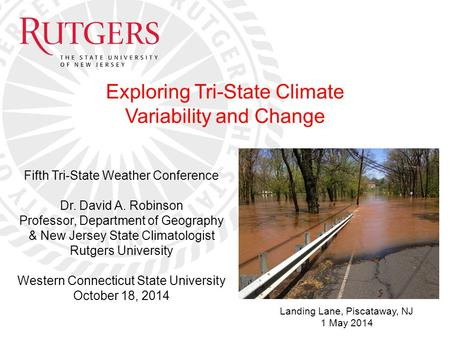 Fifth Tri-State Weather Conference Dr. David A. Robinson Professor, Department of Geography & New Jersey State Climatologist Rutgers University Western.