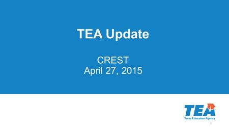 TEA Update CREST April 27, 2015 1. 2 © 2015 by the Texas Education Agency Copyright © Notice The Materials are copyrighted © and trademarked ™ as the.