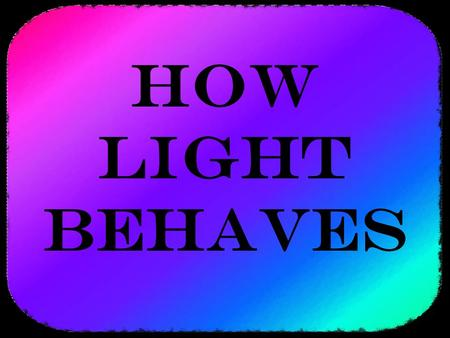 How light behaves. Interference In many cases, light can be thought of as being a wave with crests and troughs. When two light waves cross through the.