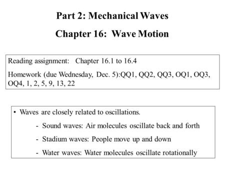 Waves are closely related to oscillations. - Sound waves: Air molecules oscillate back and forth - Stadium waves: People move up and down - Water waves: