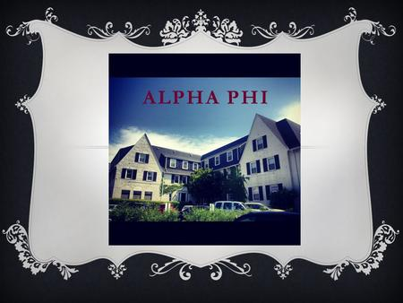 ALPHA PHI. ALPHA PHI FAST FACTS  Colors: Silver and Bordeaux  Fraternity Flowers: Lily of the Valley and the Forget-me-not  Fraternity Symbol: Ivy.