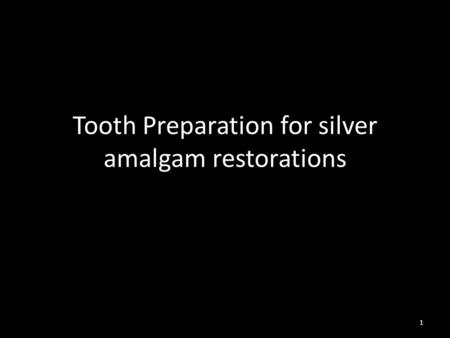 Tooth Preparation for silver amalgam restorations 1.