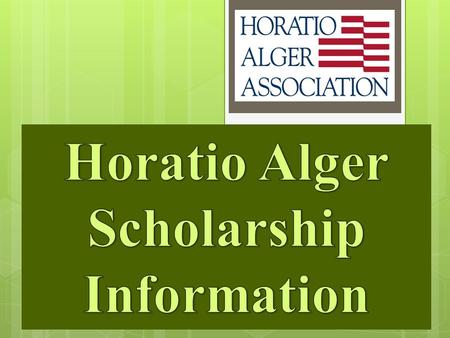 The Horatio Alger Association of Distinguished Americans is dedicated to the simple but powerful belief that hard work, honesty and determination can.