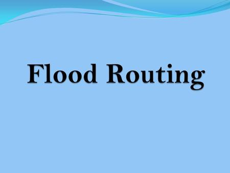 Flood Routing  .