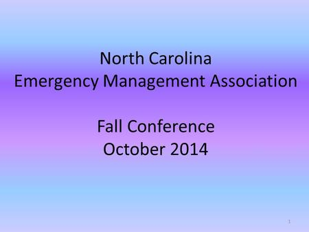 North Carolina Emergency Management Association Fall Conference October 2014 1.