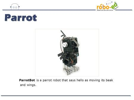 ParrotBot is a parrot robot that says hello as moving its beak and wings. Parrot.