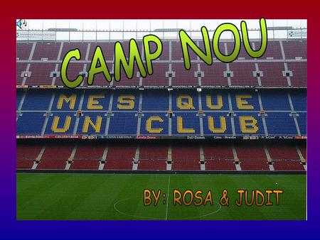 CAMP NOU The Camp Nou is a stadium for F.C. Barcelona. It was inauguraited the 24 of september in 1957 It has a capacity of 98,772, FC Barcelona won their.
