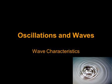 Oscillations and Waves Wave Characteristics. Progressive Waves Any wave that moves through or across a medium (e.g. water or even a vacuum) carrying.