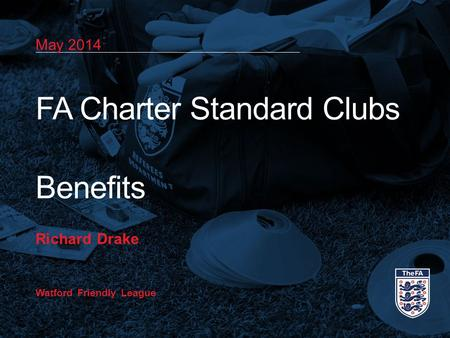 May 2014 FA Charter Standard Clubs Benefits Richard Drake Watford Friendly League.