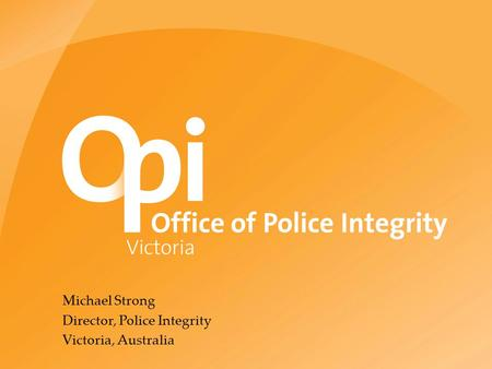 Michael Strong Director, Police Integrity Victoria, Australia.