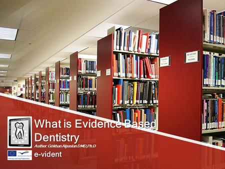 What is Evidence Based Dentistry Author: Gökhan Alpaslan DMD,Ph.D
