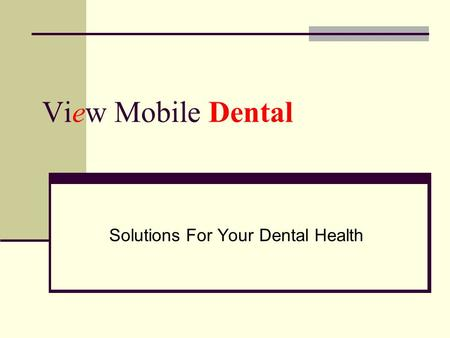 View Mobile Dental Solutions For Your Dental Health.